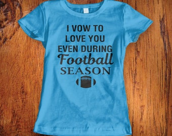 Womens Tshirt Football Season shirt I vow to love you even during football season funny shirt gift for her funny football top for her