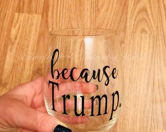 Because Trump wine glass, wine lover present, gift idea, funny wine glass, my nuc button is bigger, wtf Trump