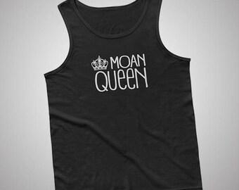 Moan Queen Tank / T-Shirt