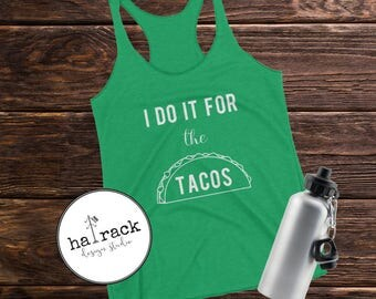 i do it for the tacos women's racerback tank