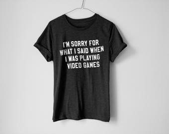 I'm Sorry For What I Said Shirt - Geek Shirt - Video Game Shirt - Gamer Shirt - Gift For Him - Husband Shirt - Gamer - Boyfriend Shirt