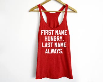 First Name Hungry Last Name Always Tank - Hungry Tank - Pizza Shirt - Funny Workout Tank - Food Shirt - Foodie Tank - Tacos Shirt - Lazy Tee