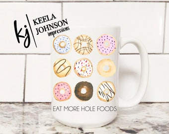 Eat More Hole Foods - Hole Foods - Donuts Mug - Donut - Donuts - Donut Lover - Donut Gift - Donut Lover Gift - Coffee Mug - Donut Mug -