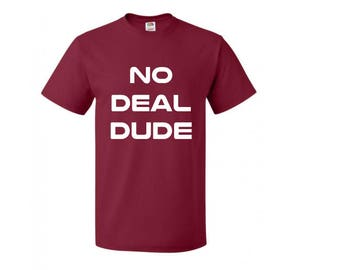 No Deal Dude T-Shirt, Kids - Adults, Choice of Color