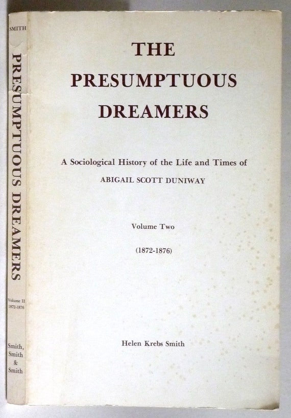 The Presumptuous Dreamers: A Sociological History of the Life & Times of Abigail Scott Duniway Volume Two (1872-1876) Helen Krebs Smith
