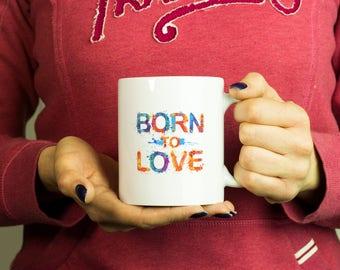 Born to love Mug, Coffee Mug Funny Inspirational Love Quote Coffee Cup D562