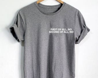 First of All, No. Second of All, No - Tumblr shirt, Tumblr shirts, hipster, hipster shirt, tumblr tee, instagram