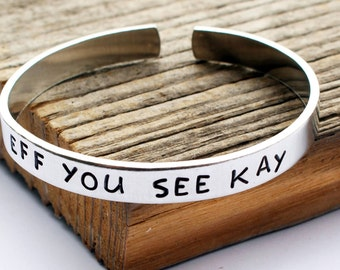 Eff you see kay cuff bracelet Hand stamped metal bracelet Custom bracelet Mantra bracelet Eff you see kay hand stamped cuff