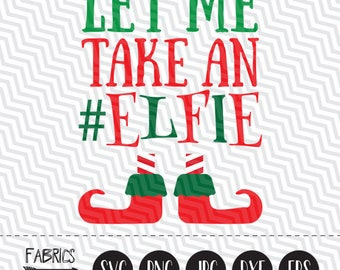 Let me take an Elfie svg Christmas svg Elf svg Christmas Quote in EPS DXF SVG Cricut Silhouette Clipart Wall Decor Vinyl Sticker Shirt