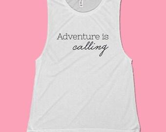 Adventure is Calling, Adventure Shirt, muscle tank, wanderlust shirt, travel shirt, inspirational quote, womens travel gift, graduation gift