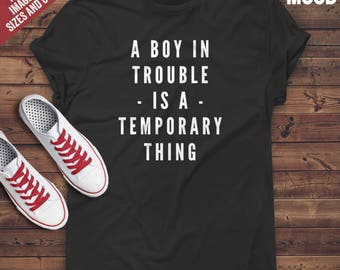 A boy in trouble is a temporary thing t-shirt tee // hipster clothing / hipster shirt / funny t-shirts / sarcasm t-shirt / lazy t-shirt