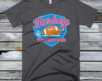 Turkey and Touchdowns T Shirt - Thanksgiving Shirts, Turkey Shirt, Funny Thanksgiving Shirt, Football Shirt