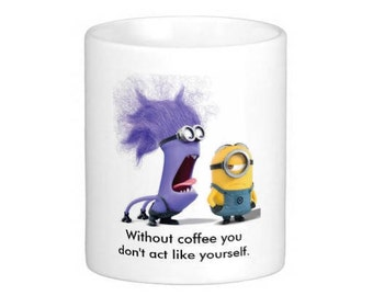 11 oz Ceramic Coffee Mug Minion Without Coffee You Don't Act Like Yourself