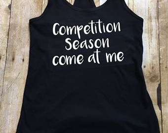 Competition Season Come At Me Tank Top, Dance Shirt, Dance Teacher Shirt, Dance Tee, Dance Shirt, Dance Tank, Gift for Dance Teacher