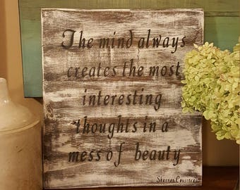 Personal Quote Plaque - The mind always creates the most interesting thoughts in a mess of beauty
