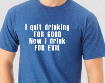I Quit Drinking For Good Now I Drink For Evil Beer Men T Shirt