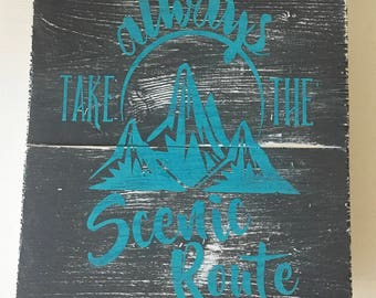 Always Take The Scenic Route Wood Sign