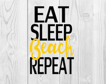 Eat Sleep Beach Repeat SVG - DXF design for cricut or silhouette - eat beach sleep repeat svg