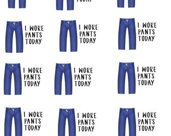 I WORE PANTS TODAY- Planner Stickers