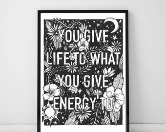 You Give Life To What You Give Energy To digital download hand drawn illustration typography poster