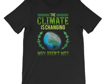 The Climate Is Changing Why Aren't We Science Global Warming T-Shirt