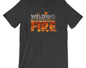 "Premium ""Welding: It's Like Sewing With Fire"" Funny Welding Shirt 