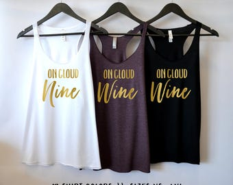 On Cloud Nine, On Cloud Wine Tank, Wine Shirts For Women, On Cloud Wine Shirt, Bachelorette Party shirt, Bachelorette Tank, Girls Weekend