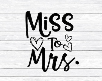 Miss to, Mrs, Wedding, Engagement, Proposal, Newly engaged, Svg, Dxf, Png, Svg files for, Silhouette, Cut files for, Cricut, engaged, future