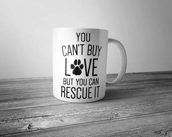 You Can't Buy Love, But You Can Rescue It Dog Mug, Gift, Dog Lover
