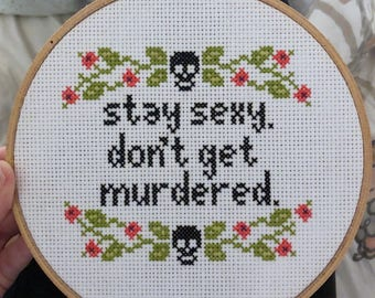 PATTERN - My Favorite Murder Cross Stitch - Stay Sexy. Don't Get Murdered.