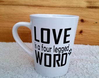 Love is a Four Legged Word Coffee Mug, Coffee Mug, Custom Glasses