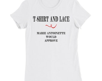 T Shirt and Lace Marie Antoinette would approve Women's Slim Fit T-Shirt