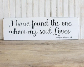 I have found the one whom my soul Loves Wood Sign, Romantic Sign, Wedding, Scripture Verse