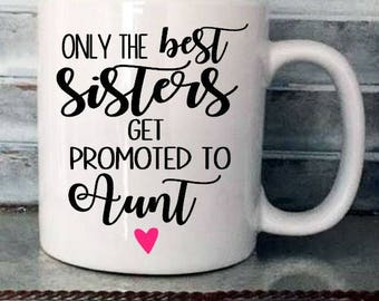 Only The Best Sisters Get Promoted To Aunt Coffee Mug Decal, Pregnancy Announcement Mug Decal, Coffee Decal, CUP NOT INCLUDED