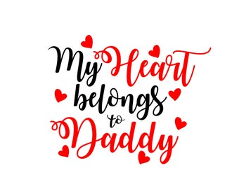 My Heart Belongs to Daddy SVG, Valentine's SVG, Heart SVG, Silhouette Scut File or Cricut Download