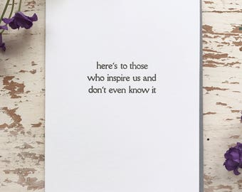 Here's to Those Who Inspire Us and Don't Even Know It - Letterpress Card