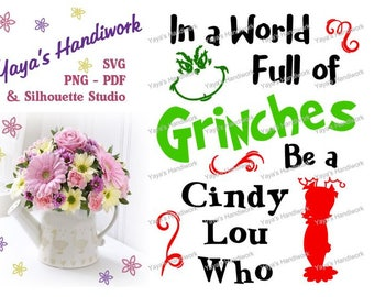 In a World full of Grinches be a Cindy Lou Who - Digital file - INSTANT DOWNLOAD - svg, png, pdf, silhouette