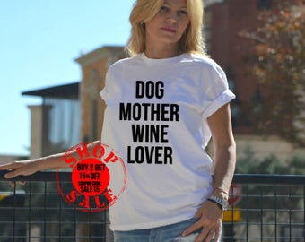 Dog Mother Wine Lover Shirt ,Wine Shirt, Funny Brunch Shirt , Graphic Tee ,Mom Shirt , Dog Lover Shirt