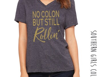 No Colon But Still Rollin VNeck Short Sleeve Shirt - V NeckShort Sleeve Graphic Tee - Phunny Graphic Unisex Shirt - Ostomate - Ostomy Humor