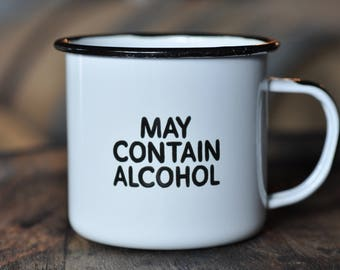 May Contain Alcohol - Enamel Campfire Mug - Funny Gift for Tequila, Vodka, Gin, Whiskey, Rum, and Coffee Lovers!