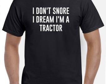 Funny I Don't Snore I Dream I'm A Tractor Shirt Farmer Farming