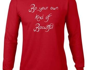 Long Sleeve Shirt, Be Your Own Kind Of Beautiful Tshirt, Ringspun Cotton Tee, Inspirational T Shirt, Self Love Tshirt, Mens Plus Size