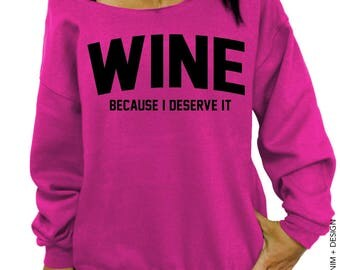 Wine, Because I Deserve It - Pink with Black Ink Slouchy Oversized Sweatshirt
