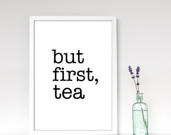 But first tea. Tea print Black and white print Minimal print tea poster tea quote print Quote poster Kitchen art Kitchen decor. Latte Design