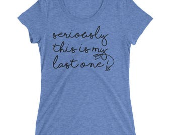Maternity shirt | Seriously this is my last one