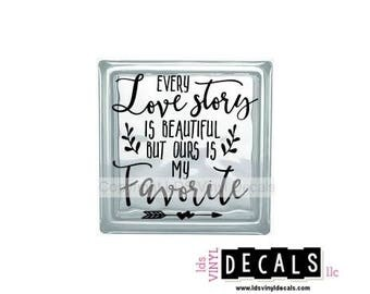 Every Love story is BEAUTIFUL but ours IS MY Favorite - Wedding and Love Vinyl Lettering for Glass Blocks - Decals