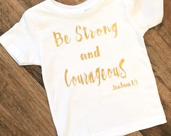 Be Strong and Courageous Tee/onesie