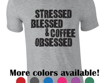 Funny tshirt for her. Stressed blessed and coffee obsessed. Funny coffee shirt. Mom life shirt. Coffee lover gift idea. Mother's day gift