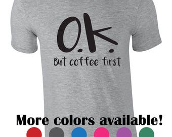 Funny tshirt for her. Ok but coffee first shirt. Funny coffee shirt. Momlife shirt. Coffee lover gift idea. Mother's day gift. Coffee tshirt