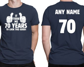 It Took Me 70 YEARS to Look This Good! Shirt 70th Birthday 70 Years Old Turning 70 Birthday Gift **Custom Name and Number** BD-491